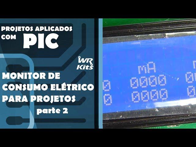MONITOR DE CONSUMO ELÉTRICO DE PROJETOS (parte 2) | Projetos Aplicados com PIC #027