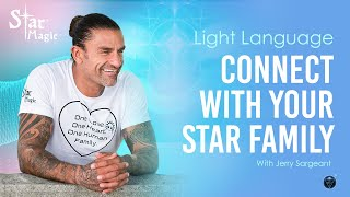 Connect With YOUR Star Family (JERRY SARGEANT) Light Language Transmission