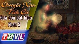 THVL | Chuyện xưa tích cũ – Tập 17: Đứa con bất hiếu – Phần 5