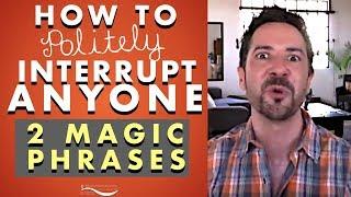 1 Magic Phrase to Politely Interrupt When Someone Won't Shut Up? Communication Skills Training