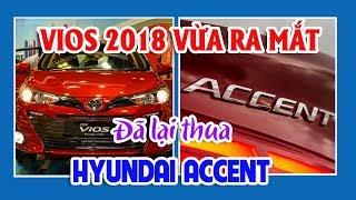 Vừa ra mắt Toyota Vios 2018 vẫn thua Hyundai Accent ở nhiều điểm