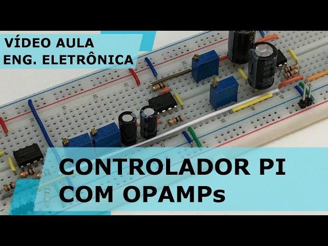 PROJETO DE CONTROLADOR PI COM AMPLIFICADORES OPERACIONAIS | Vídeo Aula #198