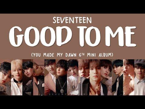 [LYRICS/가사] SEVENTEEN (세븐틴) - GOOD TO ME [You Made My Dawn 6th Mini Album]