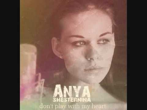 Anya Shesternina - Don't Play With My Heart
