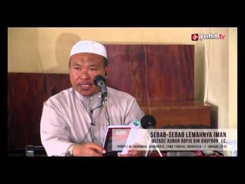 Sebab-sebab Lemahnya Iman - Ustadz Aunur Rofiq Ghufron