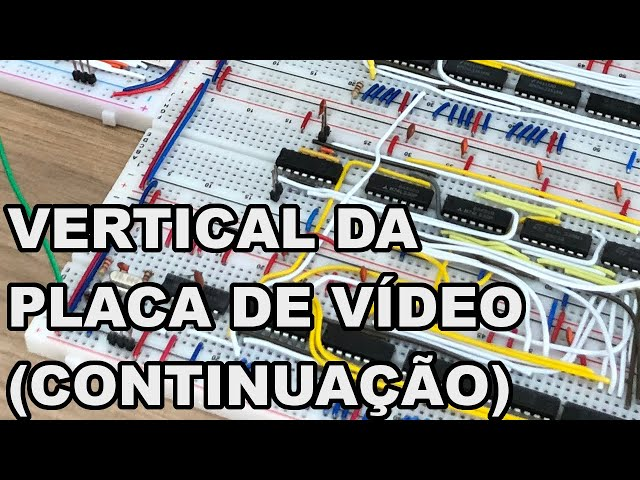 CONFIRA: VERTICAL DA PLACA DE VÍDEO (CONTINUAÇÃO) | Conheça Eletrônica #216