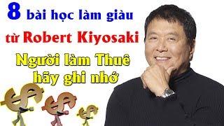 8 bài học làm giàu từ Robert Kiyosaki Người làm Thuê hãy ghi nhớ | Tài chính 24H