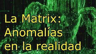 La matrix: Anomalías en la realidad