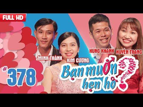 BẠN MUỐN HẸN HÒ | Tập 378 UNCUT | Minh Thành - Kim Cương | Hùng Khanh - Huyền Trang | 230418