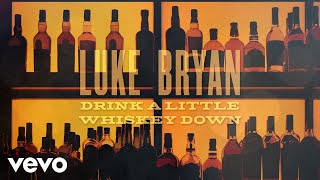 Luke Bryan - Drink A Little Whiskey Down (Official Lyric Video)