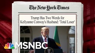 The President Also Goes After George Conway | Morning Joe | MSNBC