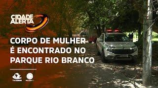 Corpo de mulher é encontrado no Parque Rio Branco, em Fortaleza