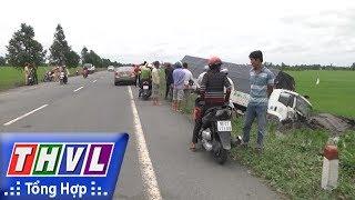 THVL | Người đưa tin 24G: Ám ảnh tai nạn giao thông gia tăng trên Quốc lộ 61