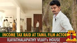 Income Tax Surprise Raid at the Residence - Office of Actor Vijay
