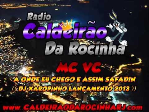 Baixar MC VC   A ONDE EU CHEGO E ASSIM SAFADIN ( DJ XAROPINHO ))