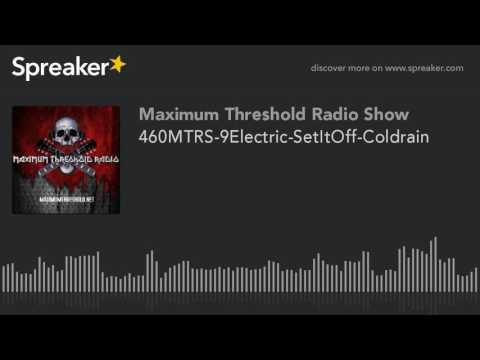 460MTRS-9Electric-SetItOff-Coldrain (made with Spreaker)