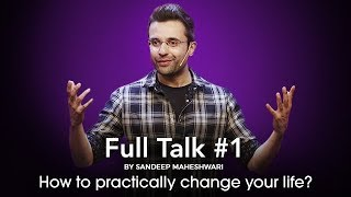 Full Talk #1 By Sandeep Maheshwari - How to practically change your life?