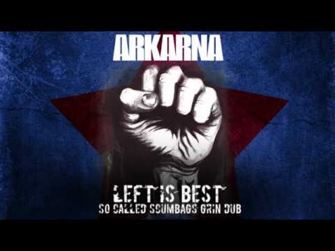 Arkarna - Left Is Best (So Called Scumbags Grin Dub)
