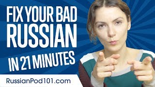 Fix Your Bad Russian in 21 minutes!