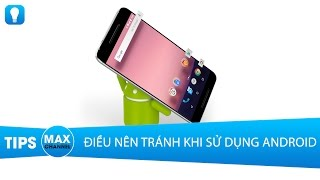 Những điều nên tránh khi sử dụng máy Android
