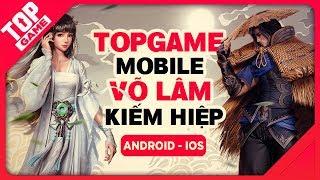 [Topgame] Top game mobile Kiếm Hiệp, Võ Lâm, Tiên Hiệp mới hay nhất 2018