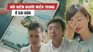 Nỗi lòng người miền Trung ở Sài Gòn: Mất ngủ, nghe tiếng mẹ cha kêu cứu xé lòng!