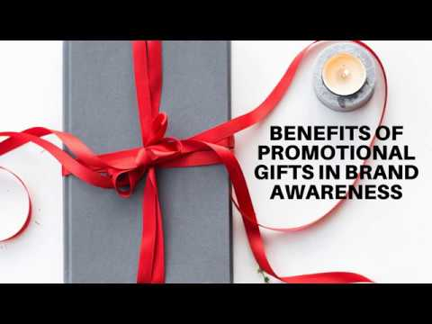 BENEFITS OF PROMOTIONAL GIFTS IN BRAND AWARENESS