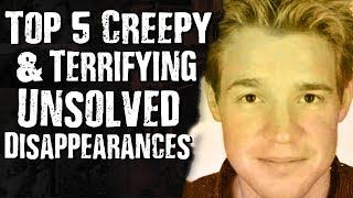 Top 5 CREEPY & TERRIFYING Unsolved Disappearances