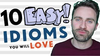 10 EASY Idioms You Will LOVE