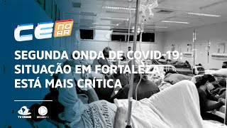 Segunda onda de covid-19: situação em Fortaleza está mais crítica