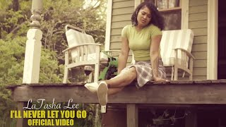 LaTasha Lee  - I'll Never Let You Go -  (Official Music Video)