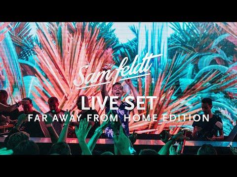 Sam Feldt - Live Set [Far Away From Home Edition]