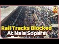 Rail tracks blocked at Nala Sopara in protest against Pulwama attack
