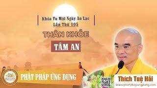 Thân khỏe tâm an (KT105) - Thầy Thích Tuệ Hải mới nhất 2019