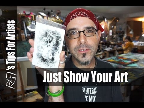 Just Show Your Work Already Tips for artists