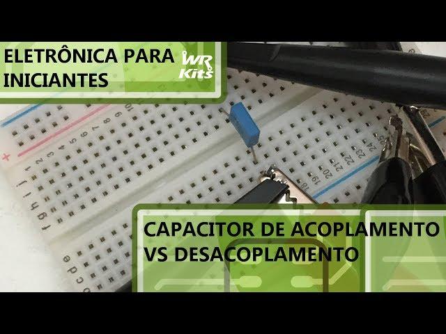 CAPACITOR DE ACOPLAMENTO vs DESACOPLAMENTO | Eletrônica para Iniciantes #073