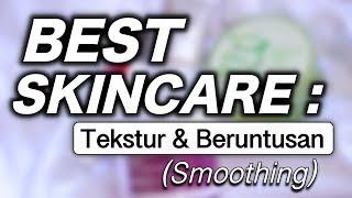 BEST SKINCARE PRODUCTS Buat Tekstur & Beruntusan (Smoothing) | suhaysalim