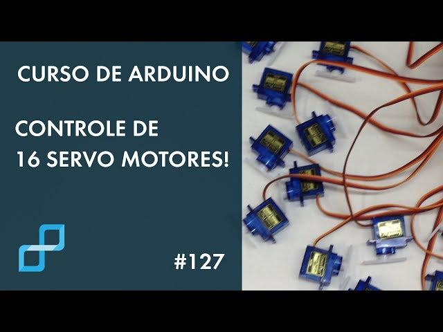 CONTROLE DE 16 SERVOS | Curso de Arduino #127