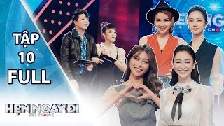 HẸN NGAY ĐI 2018 TẬP 10 FULL   Jun Vũ, Chế Nguyễn Quỳnh Châu, Hà Thu, Phương Trinh Jolie