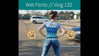Wet Pants // Vlog 130