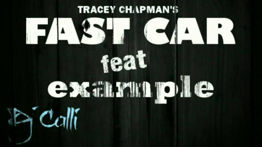 Fast Car Youtube: Tracey Chapman Ft. Example [Kickstarts]
