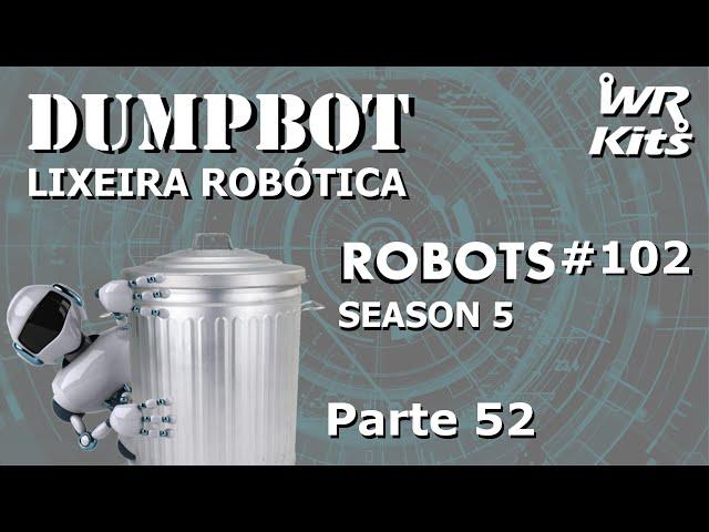 INICIANDO O NOVO ELEVADOR (DumpBot 52/x) | Robots #102