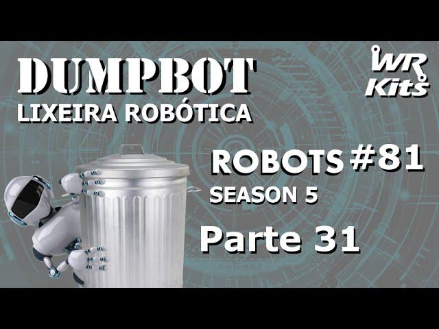 DETECTENDO LIXO! (Dumpbot 31/x) Robots #81