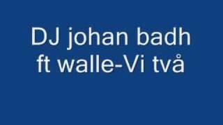 dj johan badh ft walle : Vi två