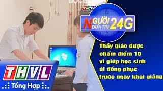 THVL   Người đưa tin 24G (6g30 ngày 05/09/2018)