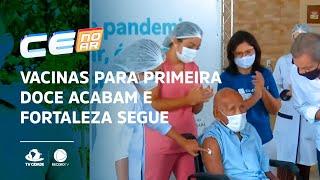 Vacinas para primeira doce acabam e Fortaleza segue com aplicação da segunda dose