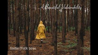 A Beautiful Vulnerability- Indie/Folk Playlist, 2020