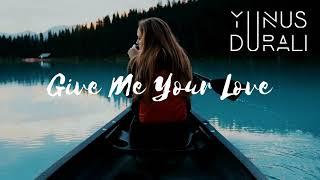 Yunus DURALI - Give Me Your Love