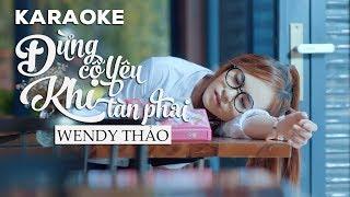 Karaoke Đừng Cố Yêu Khi Tàn Phai - Wendy Thảo (Beat Gốc)