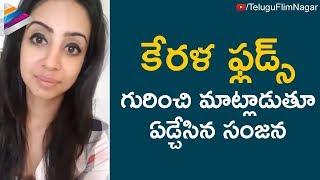 Watch Sanjjana Galrani Emotional Selfie Video About Keral..